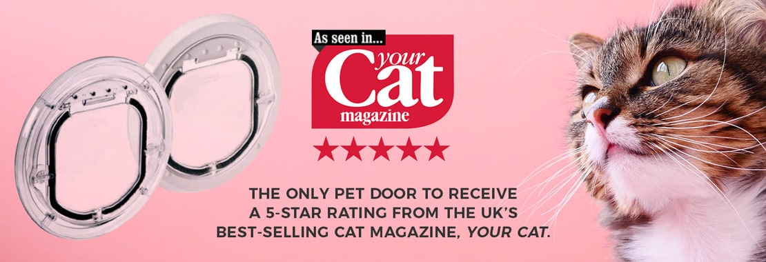 The only pet door to receive a 5-star rating from the UK's best-selling cat magazine, Your Cat.